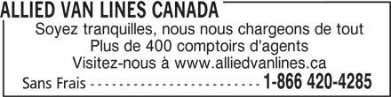 Allied Van Lines Canada (1-866-420-4285) - Annonce illustrée======= - ALLIED VAN LINES CANADA Soyez tranquilles, nous nous chargeons de tout Plus de 400 comptoirs d'agents Visitez-nous à www.alliedvanlines.ca 1-866 420-4285 Sans Frais ------------------------