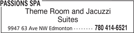Passions Spa (780-414-6521) - Display Ad - Theme Room and Jacuzzi Suites 780 414-6521 9947 63 Ave NW Edmonton -------- PASSIONS SPA Theme Room and Jacuzzi Suites 780 414-6521 9947 63 Ave NW Edmonton -------- PASSIONS SPA