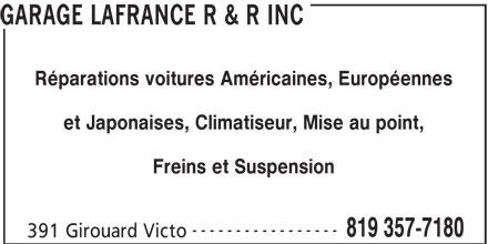 Garage Lafrance R & R Inc (819-357-7180) - Display Ad - GARAGE LAFRANCE R & R INC Réparations voitures Américaines, Européennes et Japonaises, Climatiseur, Mise au point, Freins et Suspension ----------------- 819 357-7180 391 Girouard Victo