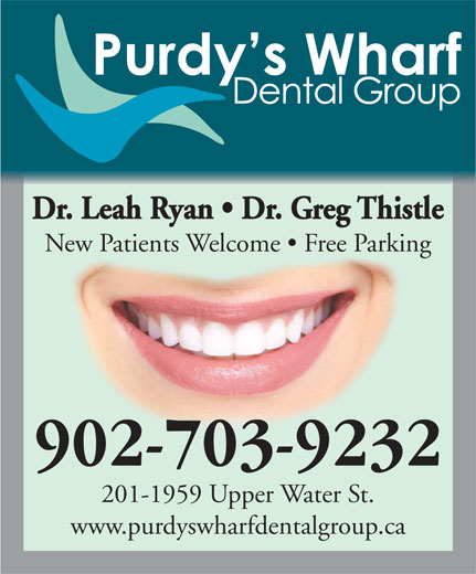 Purdy's Wharf Dental Group (902-423-9337) - Display Ad - New Patients Welcome   Free Parking 902-703-9232 201-1959 Upper Water St. www.purdyswharfdentalgroup.ca Dr. Leah Ryan   Dr. Greg Thistle