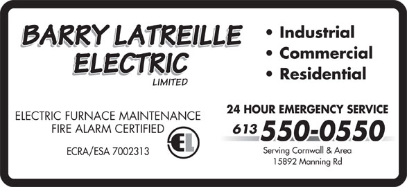 Barry Latreille Electric (613-550-0550) - Display Ad - Industrial Commercial Residential 24 HOUR EMERGENCY SERVICE ELECTRIC FURNACE MAINTENANCE FIRE ALARM CERTIFIED 613 550-0550 Serving Cornwall & Area ECRA/ESA 7002313 15892 Manning Rd