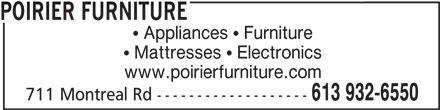 Poirier Furniture (613-932-6550) - Display Ad - POIRIER FURNITURE Appliances   Furniture Mattresses   Electronics www.poirierfurniture.com 613 932-6550 711 Montreal Rd ------------------- POIRIER FURNITURE Appliances   Furniture Mattresses   Electronics www.poirierfurniture.com 613 932-6550 711 Montreal Rd -------------------