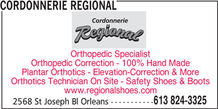 Cordonnerie Régional (613-824-3325) - Display Ad - CORDONNERIE REGIONAL Orthopedic Specialist Orthopedic Correction - 100% Hand Made Plantar Orthotics - Elevation-Correction & More Orthotics Technician On Site - Safety Shoes & Boots www.regionalshoes.com 613 824-3325 2568 St Joseph Bl Orleans -----------