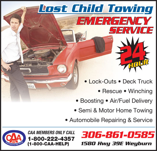 Lost Child Towing Inc (306-861-0585) - Display Ad - Lost Child Towing Lock-Outs   Deck Truck Semi & Motor Home Towing Rescue   Winching Boosting   Air/Fuel Delivery Automobile Repairing & Service CAA MEMBERS ONLY CALL 1-800-222-4357 306-861-0585 1580 Hwy 39E Weyburn (1-800-CAA-HELP)