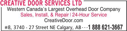 Creative Door Services (403-291-2375) - Display Ad - 24-Hour Service CreativeDoor.com --- #8, 3740 - 27 Street NE Calgary, AB 1 888 621-3667 CREATIVE DOOR SERVICES LTD Western Canada s Largest Overhead Door Company Sales, Install, & Repair