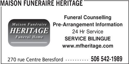 Maison Funéraire Héritage (506-542-1989) - Display Ad - Funeral Counselling Pre-Arrangement Information 24 Hr Service SERVICE BILINGUE www.mfheritage.com 506 542-1989 270 rue Centre Beresford ---------- MAISON FUNERAIRE HERITAGE