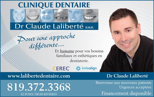 Clinique Dentaire Claude Laliberté (819-372-3368) - Annonce illustrée======= - 819.372.3368 Financement disponible 62 FUSEY, TROIS-RIVIÈRES Pour une approchedifférente... Et humaine pour vos besoins familiaux et esthétiques en dentisterie. Dr Claude Laliberté www.lalibertedentaire.com Bienvenue aux nouveaux patients Urgences acceptées