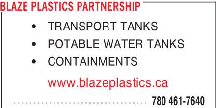 Blaze Plastics Partnership (780-461-7640) - Display Ad - BLAZE PLASTICS PARTNERSHIP TRANSPORT TANKS POTABLE WATER TANKS CONTAINMENTS www.blazeplastics.ca --------------------------------- 780 461-7640