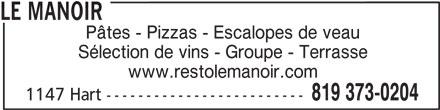Manoir du Spaghetti (819-373-0204) - Annonce illustrée======= - Pâtes - Pizzas - Escalopes de veau Sélection de vins - Groupe - Terrasse www.restolemanoir.com 819 373-0204 1147 Hart ------------------------- LE MANOIR