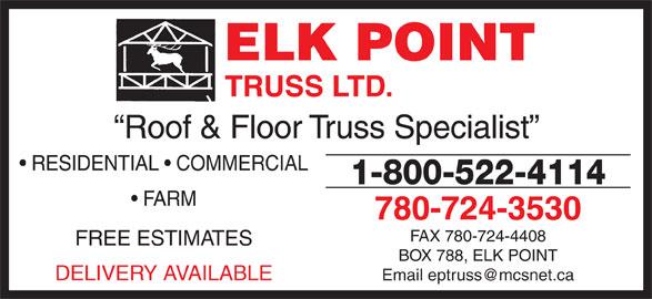 Elk Point Truss Ltd (780-724-3530) - Display Ad - ELK POINT TRUSS LTD. Roof & Floor Truss Specialist RESIDENTIAL   COMMERCIAL 1-800-522-4114 FARM 780-724-3530 FAX 780-724-4408 FREE ESTIMATES BOX 788, ELK POINT DELIVERY AVAILABLE