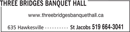 Three Bridges Banquet Hall (519-664-3041) - Display Ad - THREE BRIDGES BANQUET HALL www.threebridgesbanquethall.ca St Jacobs 519 664-3041 635 Hawkesville ----------