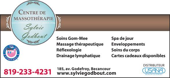 Massothérapie Sylvie Godbout (819-233-4231) - Annonce illustrée======= - Drainage lymphatique Cartes cadeaux disponibles DISTRIBUTEUR 185, av. Godefroy, Becancour 819-233-4231 www.sylviegodbout.com HEALTH SCIENCES CENTRE DE MASSOTHÉRAPIE Soins Gom-Mee Spa de jour Massage thérapeutique Enveloppements Réflexologie Soins du corps