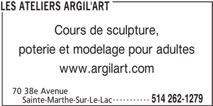 Les Ateliers Argil'Art (514-262-1279) - Annonce illustrée======= - Cours de sculpture, poterie et modelage pour adultes www.argilart.com 70 38e Avenue 514 262-1279 Sainte-Marthe-Sur-Le-Lac LES ATELIERS ARGIL'ART -----------