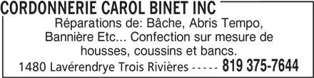 Cordonnerie Carol Binet (819-375-7644) - Annonce illustrée======= - housses, coussins et bancs. 819 375-7644 1480 Lavérendrye Trois Rivières ----- CORDONNERIE CAROL BINET INC Réparations de: Bâche, Abris Tempo, Bannière Etc... Confection sur mesure de