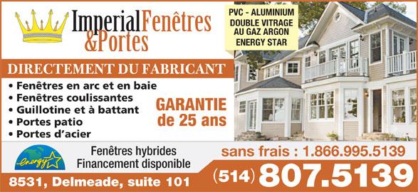 Porte & Fenêtre Impérial Inc (514-807-5139) - Annonce illustrée======= - Fenêtres coulissantes GARANTIE Guillotine et à battant Portes patio de 25 ans Portes d acier Fenêtres hybrides sans frais : 1.866.995.5139 Financement disponible 514 8531, Delmeade, suite 101 807.5139 PVC - ALUMINIUM DOUBLE VITRAGE Imperial Fenêtres AU GAZ ARGON ENERGY STAR &Portes DIRECTEMENT DU FABRICANT Fenêtres en arc et en baie