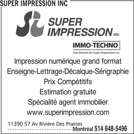 Super Impression Inc (514-648-5496) - Annonce illustrée======= - SUPER IMPRESSION INC Impression numérique grand format Enseigne-Lettrage-Décalque-Sérigraphie Prix Compétitifs Estimation gratuite Spécialité agent immobilier www.superimpression.com 11390 57 Av Rivière Des Prairies -------------------------- Montréal 514 648-5496
