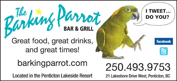 The Barking Parrot Bar (250-493-9753) - Display Ad - DO YOU? Great food, great drinks, and great times! barkingparrot.com 250.493.9753 21 Lakeshore Drive West, Penticton, BCLocated in the Penticton Lakeside Resort I TWEET