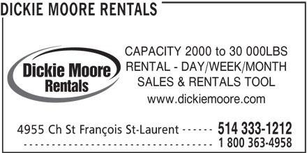 Dickie Moore Rentals (514-333-1212) - Display Ad - DICKIE MOORE RENTALS CAPACITY 2000 to 30 000LBS RENTAL - DAY/WEEK/MONTH Dickie Moore SALES & RENTALS TOOL Rentals www.dickiemoore.com ------ 4955 Ch St François St-Laurent 514 333-1212 1 800 363-4958 ----------------------------------
