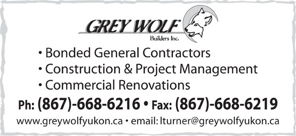 Grey Wolf Builders Inc (867-668-6216) - Display Ad - Bonded General Contractors Construction & Project Management Commercial Renovations Ph: (867)-668-6216 Fax: (867)-668-6219