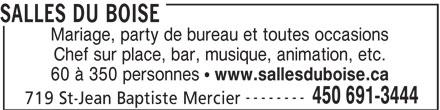 """Salles De Réception Du Boisé Inc (450-691-3444) - Annonce illustrée======= - SALLES DU BOISE Mariage, party de bureau et toutes occasions Chef sur place, bar, musique, animation, etc. 60 à 350 personnes """" www.sallesduboise.ca -------- 450 691-3444 719 St-Jean Baptiste Mercier"""