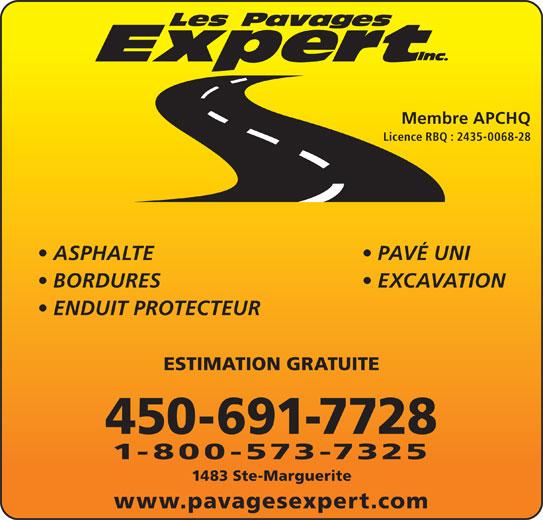 Les Pavages Expert Inc (450-691-7728) - Annonce illustrée======= - Licence RBQ : 2435-0068-28 ASPHALTE    PAVÉ UNI BORDURES    EXCAVATION ENDUIT PROTECTEUR ESTIMATION GRATUITE 450-691-7728 1-800-573-7325 1483 Ste-Marguerite www.pavagesexpert.com Membre APCHQ