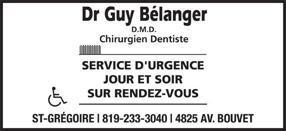 Clinique Dentaire Guy Bélanger (819-233-3040) - Annonce illustrée======= - SUR RENDEZ-VOUS ST-GRÉGOIRE 819-233-3040 4825 AV. BOUVET D.M.D. Chirurgien Dentiste SERVICE D'URGENCE JOUR ET SOIR