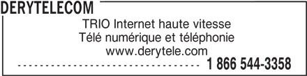 DERYtelecom (1-866-544-3358) - Annonce illustrée======= - DERYTELECOM TRIO Internet haute vitesse Télé numérique et téléphonie www.derytele.com --------------------------------- 1 866 544-3358