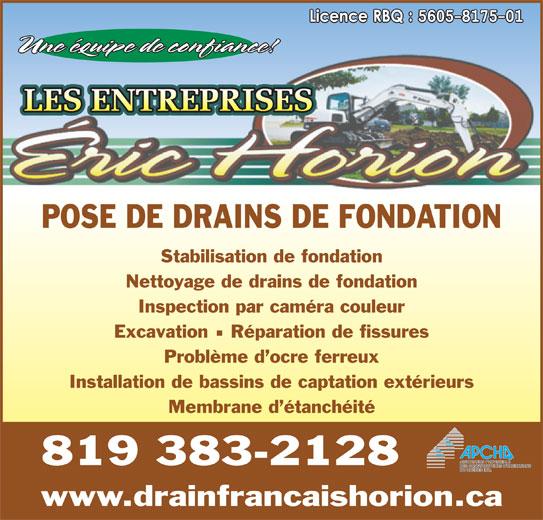 Les Entreprises Eric Horion (819-383-2128) - Annonce illustrée======= - POSE DE DRAINS DE FONDATION Stabilisation de fondation Nettoyage de drains de fondation Inspection par caméra couleur Excavation  Réparation de fissures Problème d ocre ferreux Installation de bassins de captation extérieurs Membrane d étanchéité 819 383-2128 www.drainfrancaishorion.ca Une équipe de confiance!