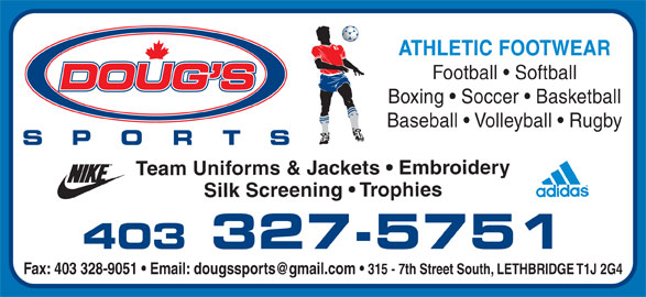 Doug's Sports Ltd (403-327-5751) - Display Ad - Football   Softball ATHLETIC FOOTWEAR Boxing   Soccer   Basketball Baseball   Volleyball   Rugby Team Uniforms & Jackets   Embroidery Silk Screening   Trophies 403 327-5751 315 - 7th Street South, LETHBRIDGE T1J 2G4
