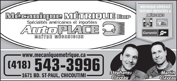 Garage Mécanique Métrique (418-543-3996) - Annonce illustrée======= - MÉCANIQUE GÉNÉRALE VOITURES IMPORTÉES & AMÉRICAINES www.mecaniquemetrique.ca (418) 543-3996 Stéphane Martin 1671 BD. ST-PAUL, CHICOUTIMI71  CHICOUTIMI Claveau