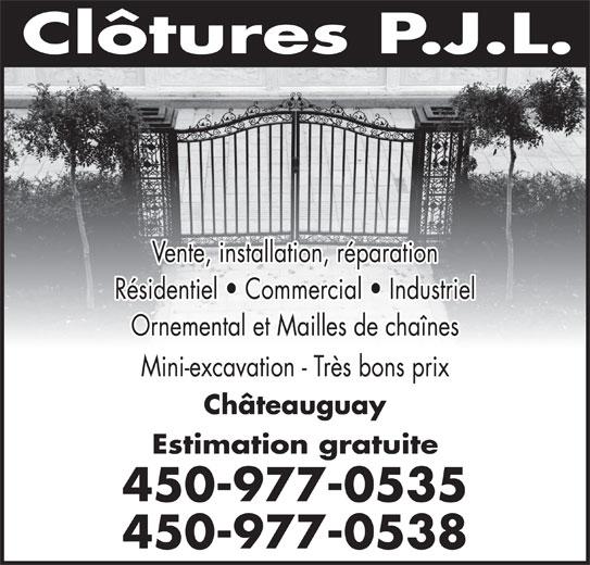Clôtures PJL (450-691-6191) - Annonce illustrée======= - Estimation gratuite 450-977-0535 450-977-0538 Vente, installation, réparation Résidentiel   Commercial   Industriel Ornemental et Mailles de chaînes Mini-excavation - Très bons prix Châteauguay