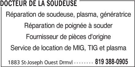 Docteur De La Soudeuse (819-388-0905) - Annonce illustrée======= - DOCTEUR DE LA SOUDEUSE Réparation de soudeuse, plasma, génératrice Réparation de poignée à souder Fournisseur de pièces d'origine Service de location de MIG, TIG et plasma 819 388-0905 1883 St-Joseph Ouest Drmvl --------