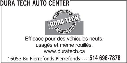 Dura Tech (514-696-7878) - Annonce illustrée======= - DURA TECH AUTO CENTER www.duratech.ca 514 696-7878 Efficace pour des véhicules neufs, usagés et même rouillés. 16053 Bd Pierrefonds Pierrefonds ---
