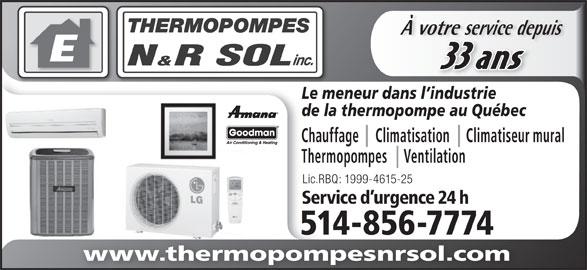 Thermopompes N&R Sol Inc (514-856-7774) - Annonce illustrée======= - À votre service depuisvotre service depu 33 ans Le meneur dans l industrie de la thermopompe au Québec Chauffage     Climatisation     Climatiseur mural Thermopompes     Ventilation Lic.RBQ: 1999-4615-25 Service d urgence 24 h 514-856-77741485677745 www.thermopompesnrsol.com