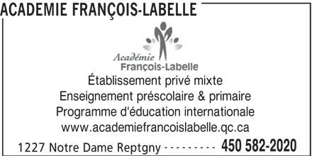 Académie François-Labelle (450-582-2020) - Annonce illustrée======= - ACADEMIE FRANÇOIS-LABELLE Établissement privé mixte Enseignement préscolaire & primaire Programme d'éducation internationale www.academiefrancoislabelle.qc.ca --------- 450 582-2020 1227 Notre Dame Reptgny