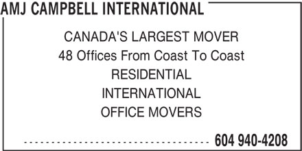 AMJ Campbell (604-940-4208) - Display Ad - CANADA'S LARGEST MOVER INTERNATIONAL OFFICE MOVERS ---------------------------------- 604 940-4208 AMJ CAMPBELL INTERNATIONAL 48 Offices From Coast To Coast RESIDENTIAL