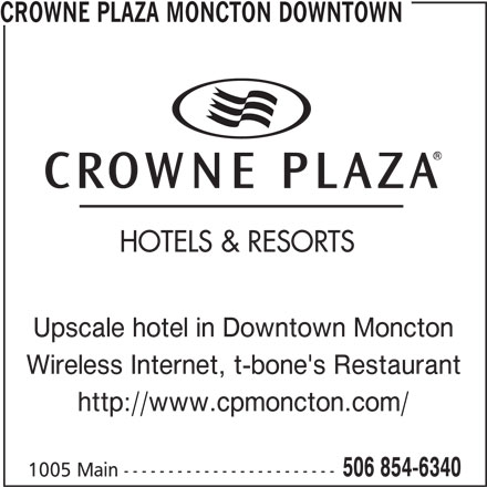 Crowne Plaza Moncton Downtown (506-854-6340) - Annonce illustrée======= - CROWNE PLAZA MONCTON DOWNTOWN Upscale hotel in Downtown Moncton Wireless Internet, t-bone's Restaurant http://www.cpmoncton.com/ 506 854-6340 1005 Main ------------------------ HOTELS & RESORTS