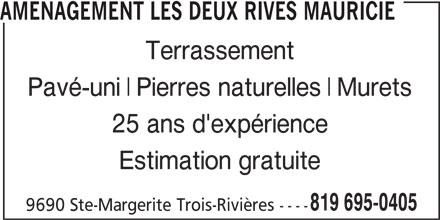 Aménagement Les Deux Rives Mauricie (819-695-0405) - Annonce illustrée======= - AMENAGEMENT LES DEUX RIVES MAURICIE Terrassement Pavé-uni Pierres naturelles Murets 25 ans d'expérience Estimation gratuite 819 695-0405 9690 Ste-Margerite Trois-Rivières ----