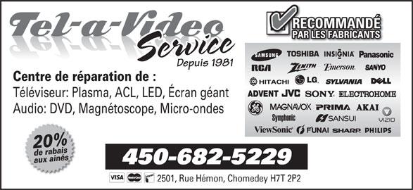 Tel-A-Video Service (450-682-5229) - Annonce illustrée======= - RECOMMANDÉ PAR LES FABRICANTS Service Depuis 1981 Centre de réparation de : ADVENT Téléviseur: Plasma, ACL, LED, Écran géant Audio: DVD, Magnétoscope, Micro-ondes 20%de rabais aux ainés 450-682-5229 2501, Rue Hémon, Chomedey H7T 2P2