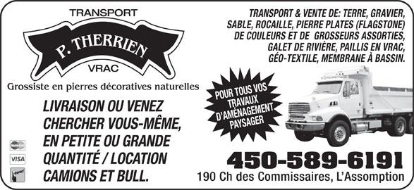 Transport P Therrien (450-589-6191) - Annonce illustrée======= - TRANSPORT TRANSPORT & VENTE DE: TERRE, GRAVIER, SABLE, ROCAILLE, PIERRE PLATES (FLAGSTONE) DE COULEURS ET DE  GROSSEURS ASSORTIES, GALET DE RIVIÈRE, PAILLIS EN VRAC, GÉO-TEXTILE, MEMBRANE À BASSIN. VRAC Grossiste en pierres décoratives naturelles POUR TOUS VOSTRAVAUX LIVRAISON OU VENEZ D AMÉNAGEMENTPAYSAGER CHERCHER VOUS-MÊME, EN PETITE OU GRANDE QUANTITÉ / LOCATION 450-589-6191 CAMIONS ET BULL. 190 Ch des Commissaires, L Assomption