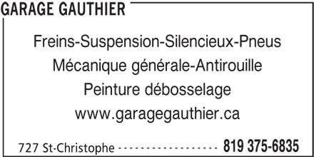 Garage Yves Gauthier Enrg (819-375-6835) - Annonce illustrée======= - Mécanique générale-Antirouille Peinture débosselage www.garagegauthier.ca ------------------ 819 375-6835 727 St-Christophe GARAGE GAUTHIER Freins-Suspension-Silencieux-Pneus