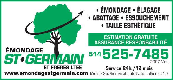 Emondage St-Germain & Frères Ltée (514-525-7485) - Annonce illustrée======= - ÉMONDAGE   ÉLAGAGE ABATTAGE   ESSOUCHEMENT TAILLE ESTHÉTIQUE ESTIMATION GRATUITE ASSURANCE RESPONSABILITÉ 514 525-7485 2097 Viau Service 24h./12 mois www.emondagestgermain.com Membre Société internationale d arboriculture S.I.A.Q.