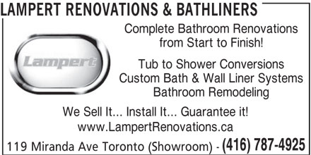 Lampert Renovations & Bathliners (416-787-4925) - Display Ad - Bathroom Remodeling www.LampertRenovations.ca (416) 787-4925 119 Miranda Ave Toronto (Showroom) - We Sell It... Install It... Guarantee it! LAMPERT RENOVATIONS & BATHLINERS Complete Bathroom Renovations from Start to Finish! Tub to Shower Conversions Custom Bath & Wall Liner Systems www.LampertRenovations.ca (416) 787-4925 119 Miranda Ave Toronto (Showroom) - We Sell It... Install It... Guarantee it! LAMPERT RENOVATIONS & BATHLINERS Complete Bathroom Renovations from Start to Finish! Tub to Shower Conversions Custom Bath & Wall Liner Systems Bathroom Remodeling
