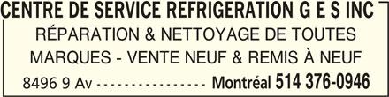 Réfrigération G E S Inc (514-376-0946) - Annonce illustrée======= - CENTRE DE SERVICE REFRCENTRE DE SERVICE REFR IGERATION G E S INCCENTRE DE SERVICE REFRCENTRE DE SERVICE REFR CENTRE DE SERVICE REFR RÉPARATION & NETTOYAGE DE TOUTES MARQUES - VENTE NEUF & REMIS À NEUF Montréal 514 376-0946 8496 9 Av ----------------