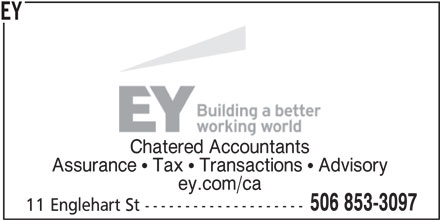 EY (506-853-3097) - Display Ad - EY Chatered Accountants Assurance   Tax   Transactions   Advisory ey.com/ca 506 853-3097 11 Englehart St --------------------
