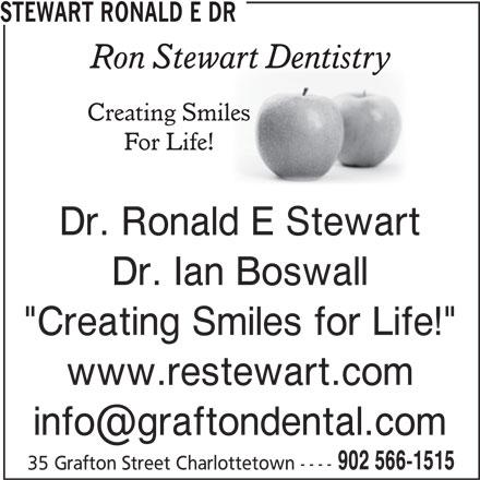 "Stewart Ronald E Dr (902-566-1515) - Display Ad - STEWART RONALD E DR Dr. Ronald E Stewart Dr. Ian Boswall ""Creating Smiles for Life!"" www.restewart.com 902 566-1515 35 Grafton Street Charlottetown ----"