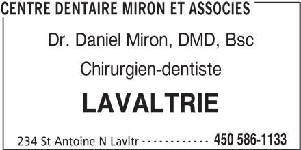 Centre Dentaire Miron et Associés (450-586-1133) - Annonce illustrée======= - Dr. Daniel Miron, DMD, Bsc Chirurgien-dentiste LAVALTRIE ------------ 450 586-1133 CENTRE DENTAIRE MIRON ET ASSOCIES 234 St Antoine N Lavltr