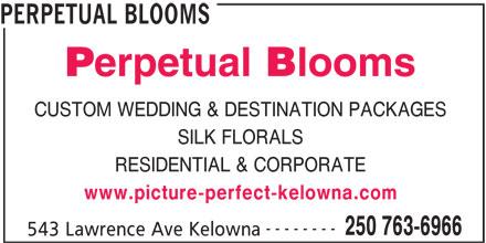 Perpetual Blooms (250-763-6966) - Display Ad - PERPETUAL BLOOMS CUSTOM WEDDING & DESTINATION PACKAGES SILK FLORALS RESIDENTIAL & CORPORATE www.picture-perfect-kelowna.com -------- 250 763-6966 543 Lawrence Ave Kelowna