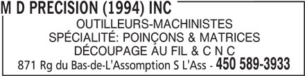 M D Precision (1994) Inc (450-589-3933) - Annonce illustrée======= - M D PRECISION (1994) INC OUTILLEURS-MACHINISTES SPÉCIALITÉ: POINÇONS & MATRICES DÉCOUPAGE AU FIL & C N C 450 589-3933 871 Rg du Bas-de-L'Assomption S L'Ass -