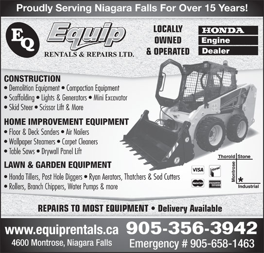 E-Quip Rentals & Repairs Ltd (905-356-3942) - Display Ad - LOCALLY OWNED & OPERATED& OPERATED CONSTRUCTION Demolition Equipment   Compaction Equipment Scaffolding   Lights & Generators   Mini Excavator Skid Steer   Scissor Lift & More HOME IMPROVEMENT EQUIPMENT Floor & Deck Sanders   Air Nailers Wallpaper Steamers   Carpet Cleaners Proudly Serving Niagara Falls For Over 15 Years! Table Saws   Drywall Panel Lift Honda Tillers, Post Hole Diggers   Ryan Aerators, Thatchers & Sod Cutters Rollers, Branch Chippers, Water Pumps & more LAWN & GARDEN EQUIPMENT REPAIRS TO MOST EQUIPMENT   Delivery Available 905-356-3942 www.equiprentals.ca 4600 Montrose, Niagara Falls Emergency # 905-658-1463